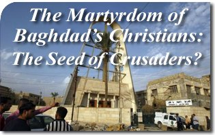 The Martyrdom of Baghdad's Christians: The Seed of Crusaders?