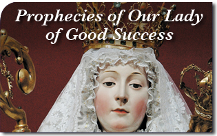 Prophecies of Our Lady of Good Success About Our Times