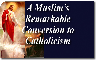 A Muslim&#39;s Remarkable Conversion to Catholicism