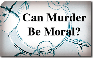 Can Murder Be Moral?