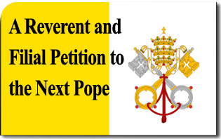 A Reverent and Filial Petition to the Next Pope