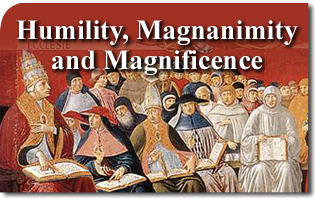 Humility, Magnanimity and Magnificence - True Humility Is Not Contrary to Legitimate Splendor and Honors
