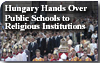 Hungary Hands Over Public Schools to Religious Institutions