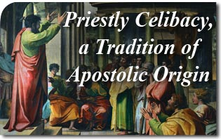 Priestly Celibacy a Tradition of Apostolic Origins