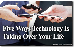 Five Ways Technology Is Taking Over Your Life