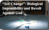 Sex Change: Biological Impossibility and Revolt Against God