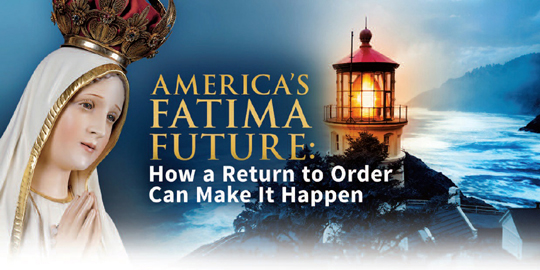 America's Fatima Future - How a Return to Order Can Make It Happen