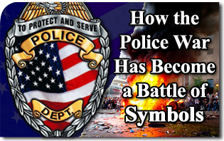 How the Police War Has Become a Battle of Symbols
