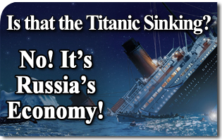 Is that the Titanic Sinking? No! It's Russia's Economy!