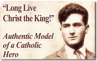 """Long Live Christ the King!"" Young Mexican, Authentic Model of a Catholic Hero"