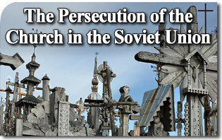 The Persecution of the Church in the Soviet Union: A Story That Needs to Be Told