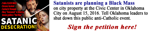 Satanists are planning a Black Mass  on city property at the Civic Center in  Oklahoma City on August 15, 2016. Tell Oklahoma leaders to shut down this public anti-Catholic event. Sign the Petition now!