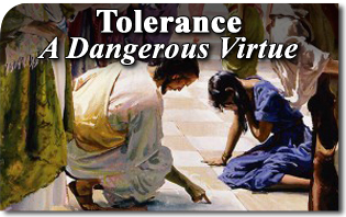 Tolerance, a Dangerous Virtue