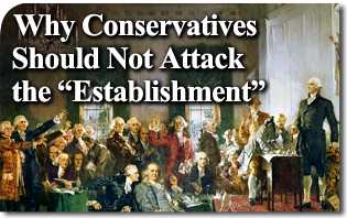 "Why Conservatives Should Not Attack the ""Establishment"""