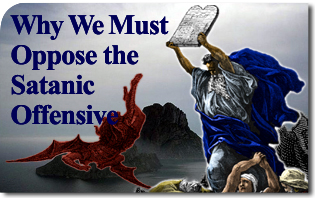 Why We Must Oppose the Satanic Offensive