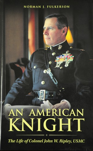 An American Knight The Life of John W. Ripley, USMC (Hard Cover)