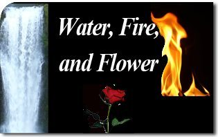 Water, Fire, and Flower