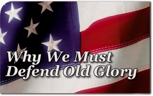 Why We Must Defend Old Glory