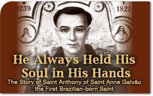 He Always Held His Soul in His Hands: The Story of Saint Anthony of Saint Anne Galvão