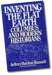 Inventing the Flat Earth: Columbus and Modern Historians, by Jeffrey Burton Russell
