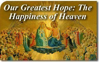Our Greatest Hope: The Perfect Happiness of Heaven