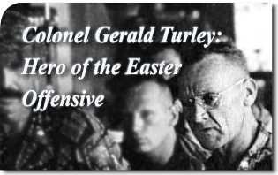 Colonel Gerald Turley: Hero of the Easter Offensive