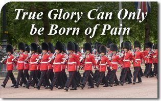 True Glory Can Only be Born of Pain
