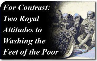 For Contrast: Two Royal Attitudes to Washing the Feet of the Poor