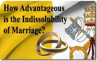 How Advantageous is the Indissolubility of Marriage?