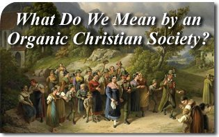 What Do We Mean by an Organic Christian Society?