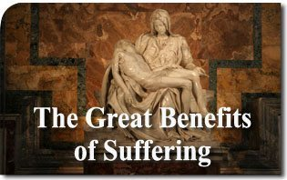 The Great Benefits of Suffering