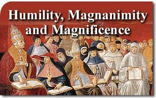Humility, Magnanimity and Magnificence