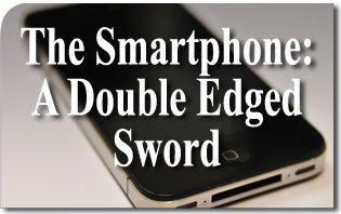 The Smartphone: A Double Edged Sword