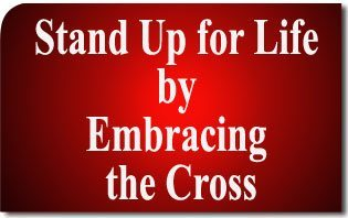 Stand Up for Life by Embracing the Cross
