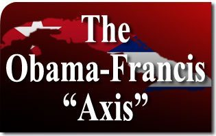 "The Obama-Francis ""Axis"" - Cuba, Sleights-of-Hand, and Confusion"