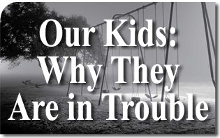 Our Kids: Why They Are in Trouble