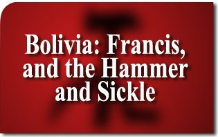 Bolivia: Francis, and the Hammer and Sickle