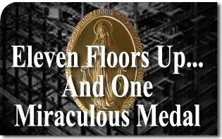 Eleven Floors Up... And One Miraculous Medal