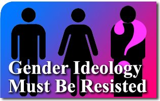 Gender Ideology Must Be Resisted