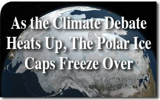 As the Climate Debate Heats Up, the Polar Caps Ice Over