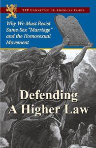 "Defending a Higher Law: Why We Must Resist Same Sex ""Marriage"" and the Homosexual Movement"