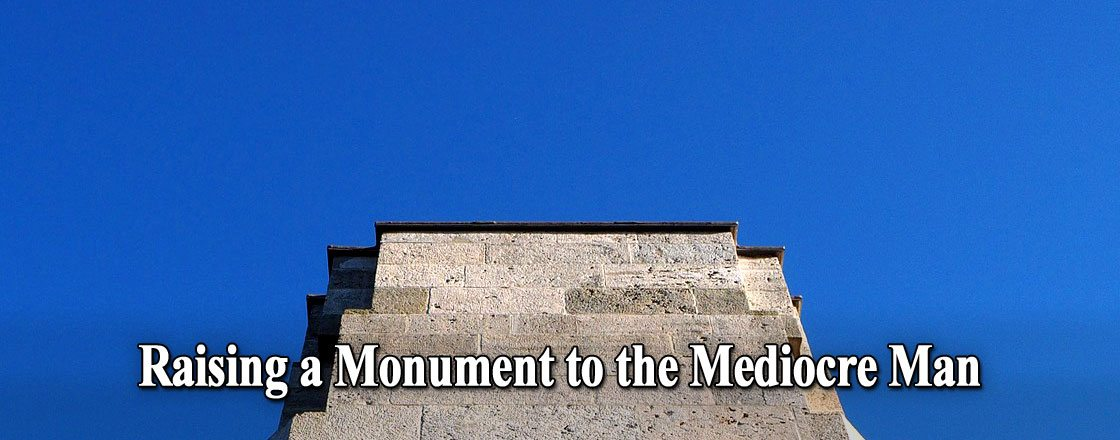 Raising a Monument to the Mediocre Man