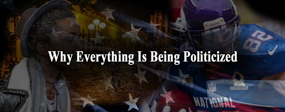 Why Everything Is Being Politicized