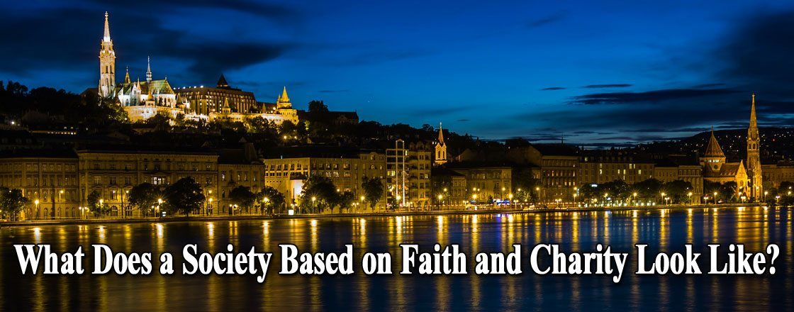 What Does a Society Based on Faith and Charity Look Like?