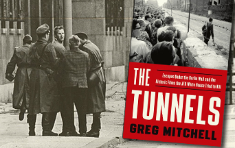 Honoring Those who Built Berlin's Tunnels to Freedom - a book review of The Tunnels: Escapes Under the Berlin Wall and the Historic Films the JFK White House Tried to Kill by Greg Mitchell