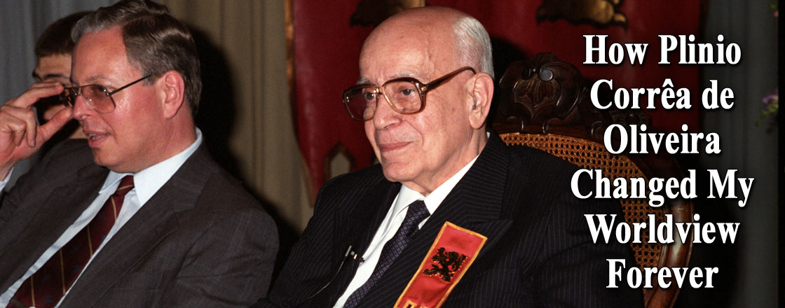 How Plinio Correa de Oliveira Changed My Worldview Forever