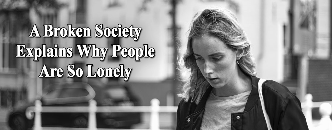 A Broken Society Explains Why People Are So Lonely