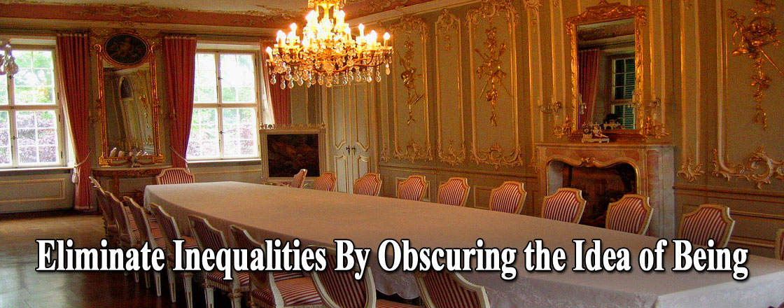 Eliminate Inequalities By Obscuring the Idea of Being