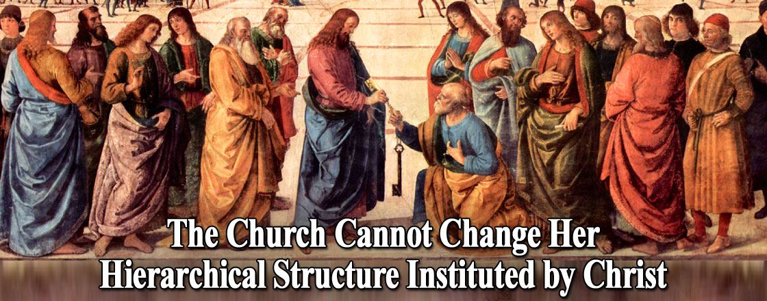 The Church Cannot Change Her Hierarchical Structure Instituted by Christ