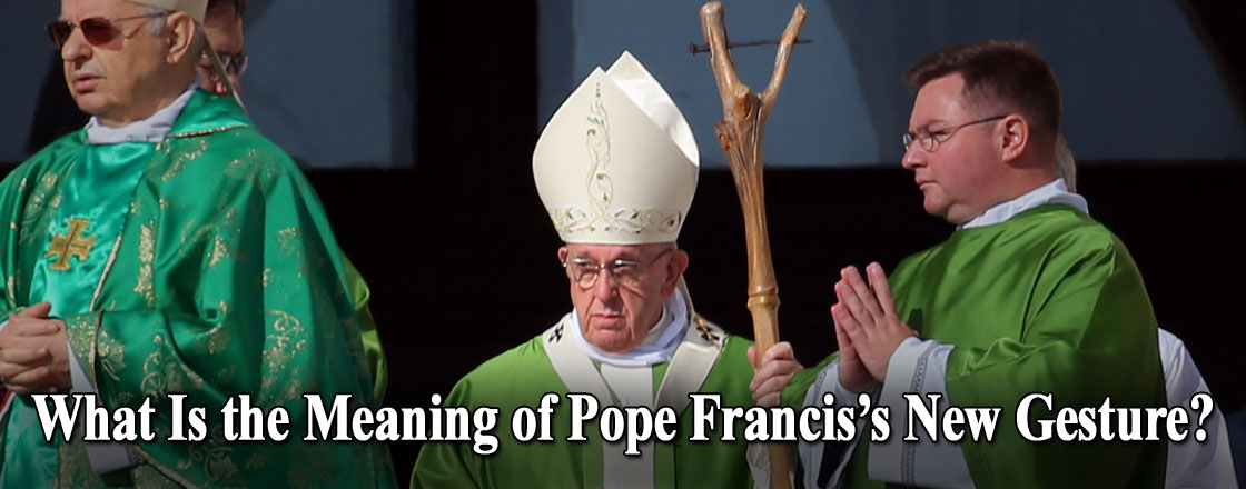 What Is the Meaning of Pope Francis's New Gesture?